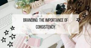 Branding Benefits and the Importance of Consistency