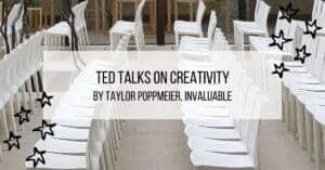 TED Talks on Creativity by Taylor Poppmeier, invaluable
