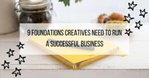9 Foundations Creatives Need To Run a Successful Business